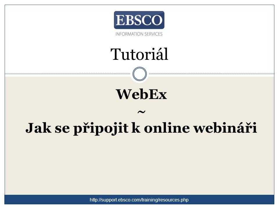 Tutoriál WebEx ~ Jak se připojit k online webináři http://support.ebsco.com/training/resources.php
