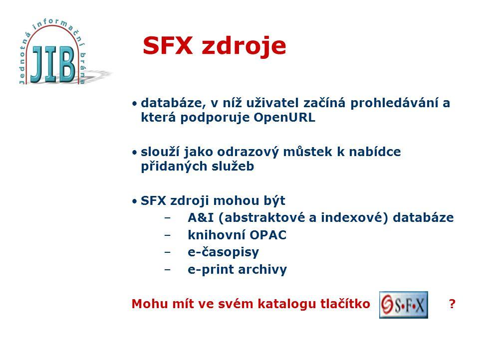 SFX zdroje databáze, v níž uživatel začíná prohledávání a která podporuje OpenURL slouží jako odrazový můstek k nabídce přidaných služeb SFX zdroji mohou být –A&I (abstraktové a indexové) databáze –knihovní OPAC –e-časopisy –e-print archivy Mohu mít ve svém katalogu tlačítko