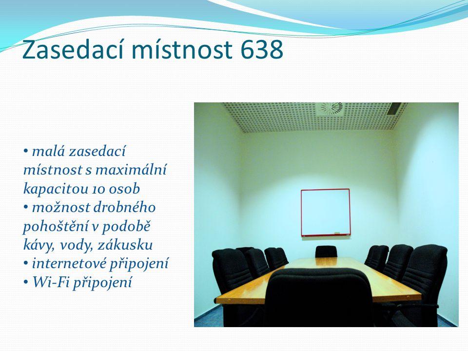 Zasedací místnost 638 malá zasedací místnost s maximální kapacitou 10 osob možnost drobného pohoštění v podobě kávy, vody, zákusku internetové připojení Wi-Fi připojení