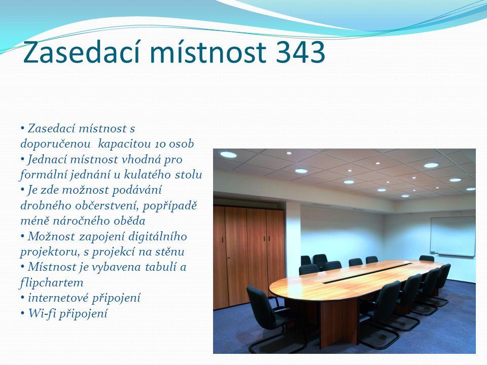 Zasedací místnost 343 Zasedací místnost s doporučenou kapacitou 10 osob Jednací místnost vhodná pro formální jednání u kulatého stolu Je zde možnost p