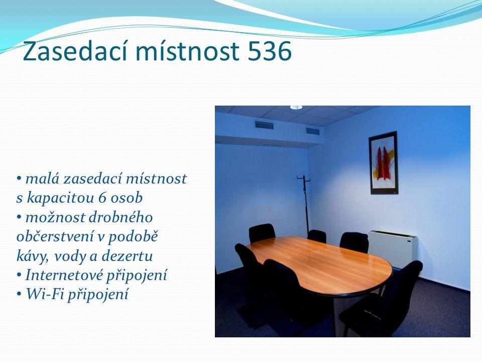 Zasedací místnost 536 malá zasedací místnost s kapacitou 6 osob možnost drobného občerstvení v podobě kávy, vody a dezertu Internetové připojení Wi-Fi připojení