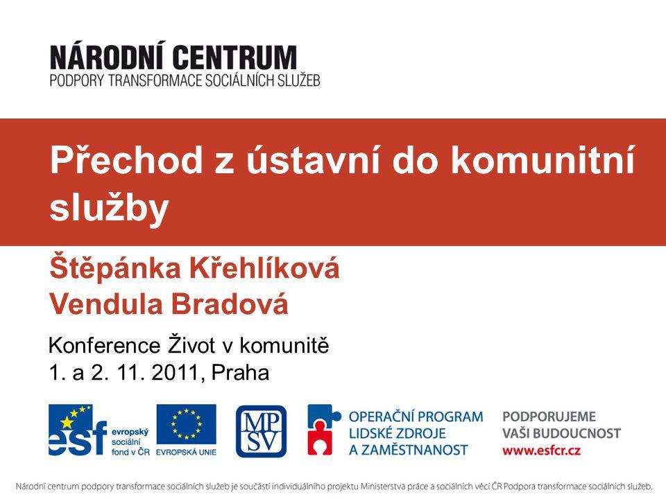Přechod z ústavní do komunitní služby Štěpánka Křehlíková Vendula Bradová Konference Život v komunitě 1.