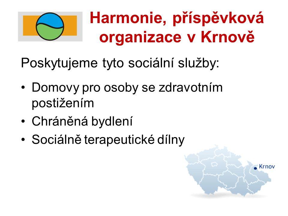 Harmonie, příspěvková organizace v Krnově Poskytujeme tyto sociální služby: Domovy pro osoby se zdravotním postižením Chráněná bydlení Sociálně terapeutické dílny