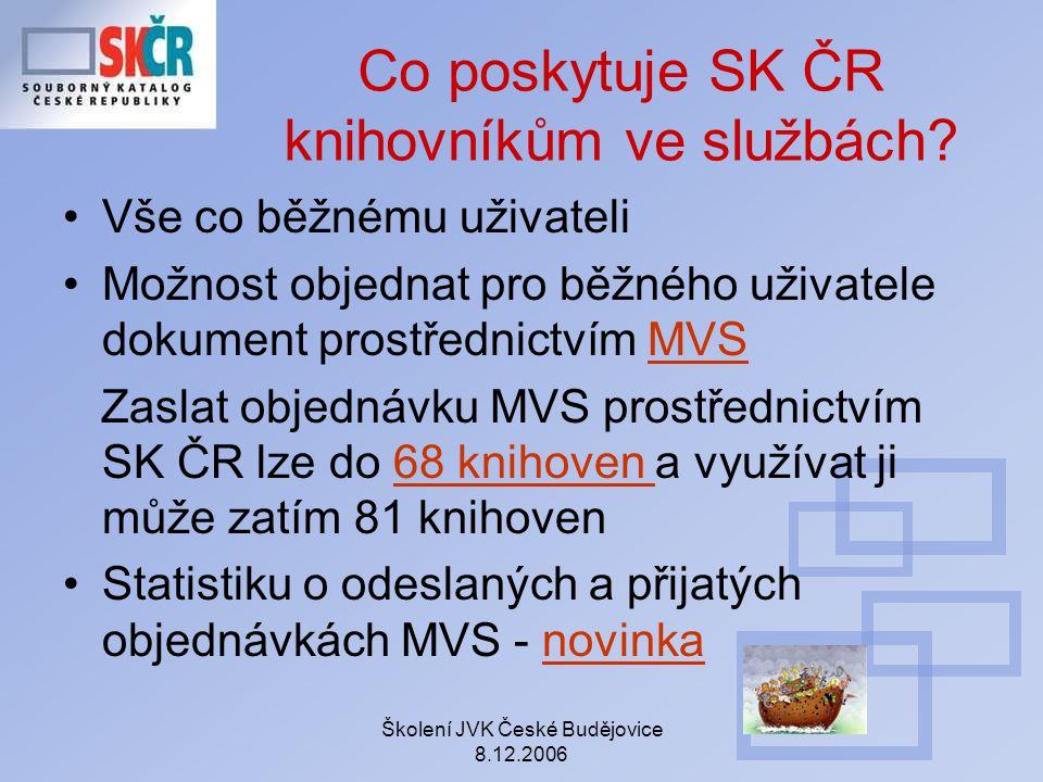 Školení JVK České Budějovice 8.12.2006 Co poskytuje SK ČR knihovníkům ve službách? Vše co běžnému uživateli Možnost objednat pro běžného uživatele dok