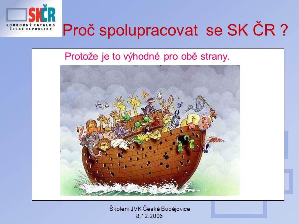 Školení JVK České Budějovice 8.12.2006 Proč spolupracovat se SK ČR ? Protože je to výhodné pro obě strany.