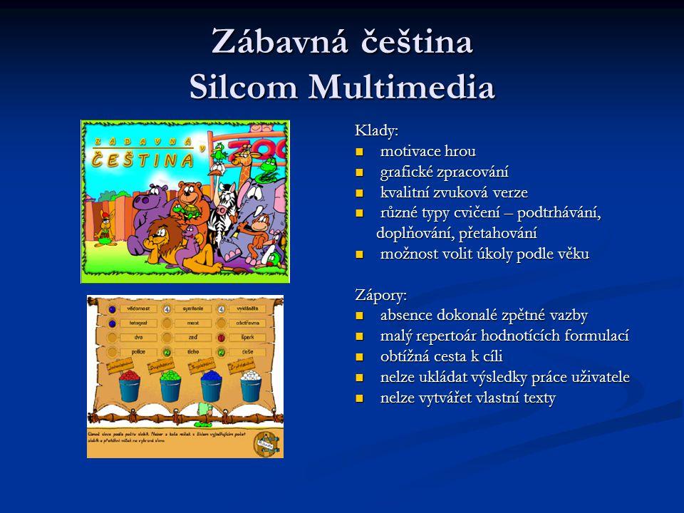 Zábavná čeština Silcom Multimedia Klady: motivace hrou grafické zpracování kvalitní zvuková verze různé typy cvičení – podtrhávání, doplňování, přetah