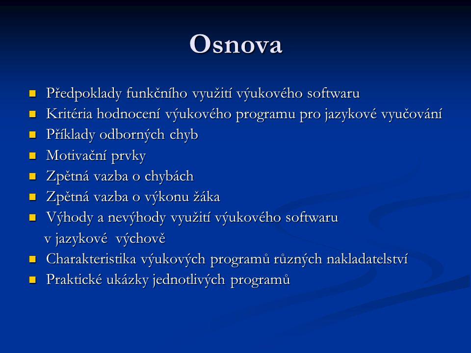 Osnova Předpoklady funkčního využití výukového softwaru Předpoklady funkčního využití výukového softwaru Kritéria hodnocení výukového programu pro jaz