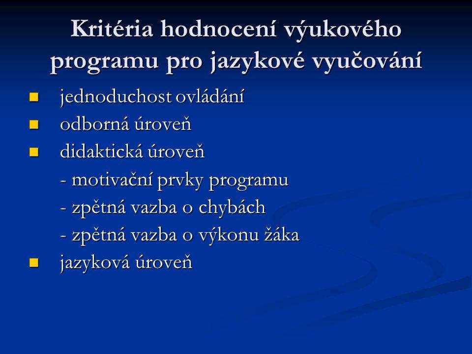 Kritéria hodnocení výukového programu pro jazykové vyučování jednoduchost ovládání jednoduchost ovládání odborná úroveň odborná úroveň didaktická úrov