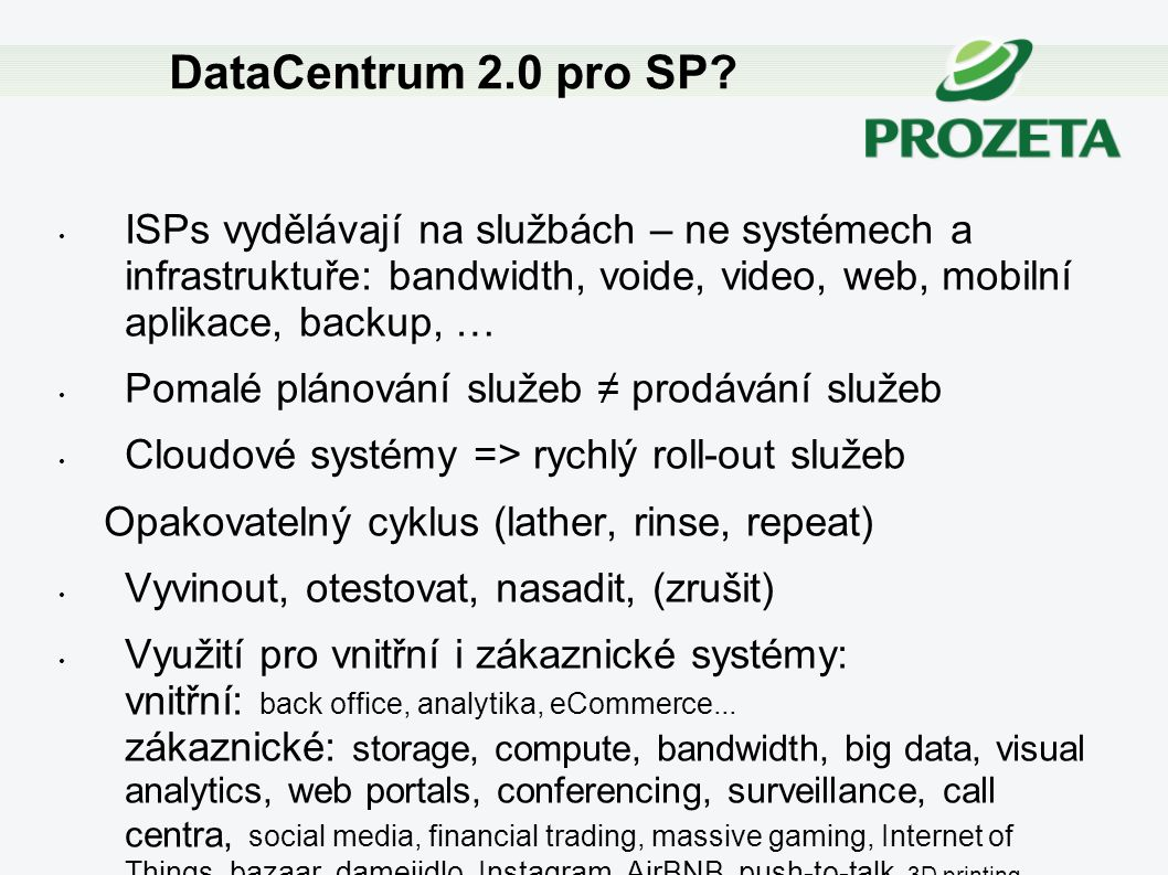 ISPs vydělávají na službách – ne systémech a infrastruktuře: bandwidth, voide, video, web, mobilní aplikace, backup, … Pomalé plánování služeb ≠ prodá