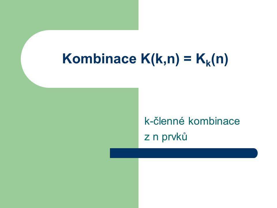 Kombinace K(k,n) = K k (n) k-členné kombinace z n prvků