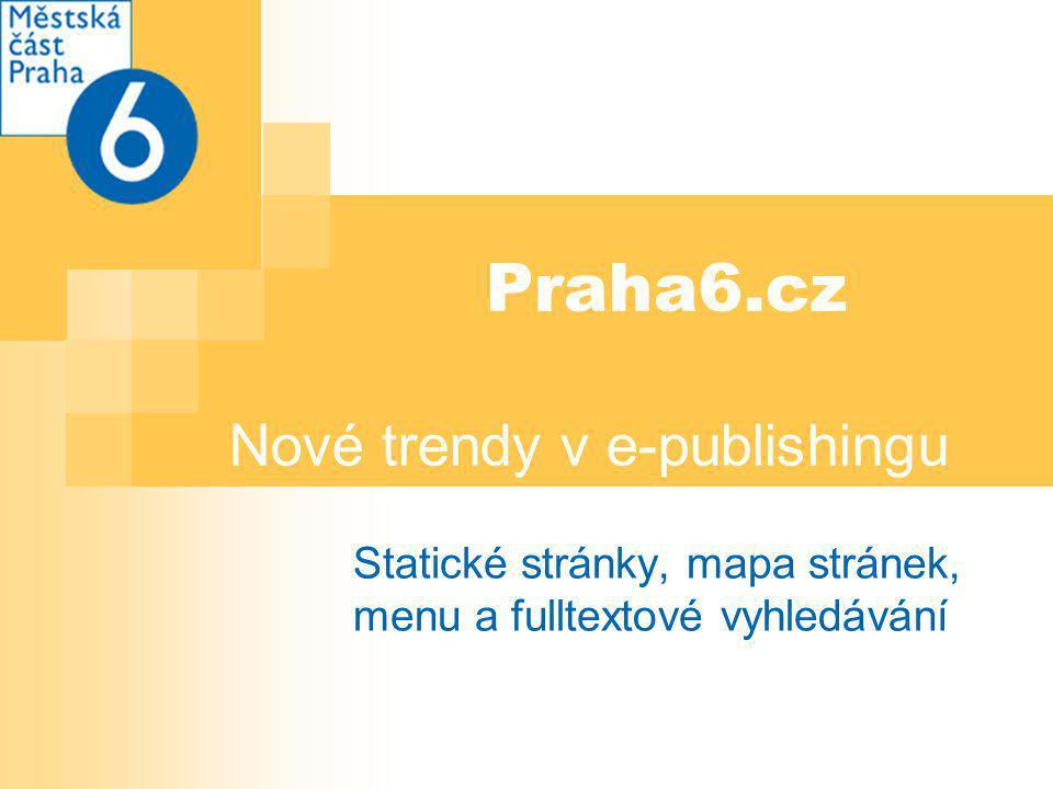 Praha6.cz Nové trendy v e-publishingu Statické stránky, mapa stránek, menu a fulltextové vyhledávání