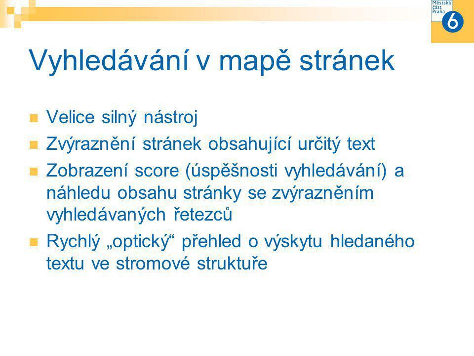 """Vyhledávání v mapě stránek Velice silný nástroj Zvýraznění stránek obsahující určitý text Zobrazení score (úspěšnosti vyhledávání) a náhledu obsahu stránky se zvýrazněním vyhledávaných řetezců Rychlý """"optický přehled o výskytu hledaného textu ve stromové struktuře"""