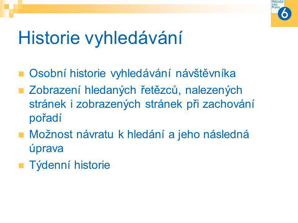 Historie vyhledávání Osobní historie vyhledávání návštěvníka Zobrazení hledaných řetězců, nalezených stránek i zobrazených stránek při zachování pořadí Možnost návratu k hledání a jeho následná úprava Týdenní historie