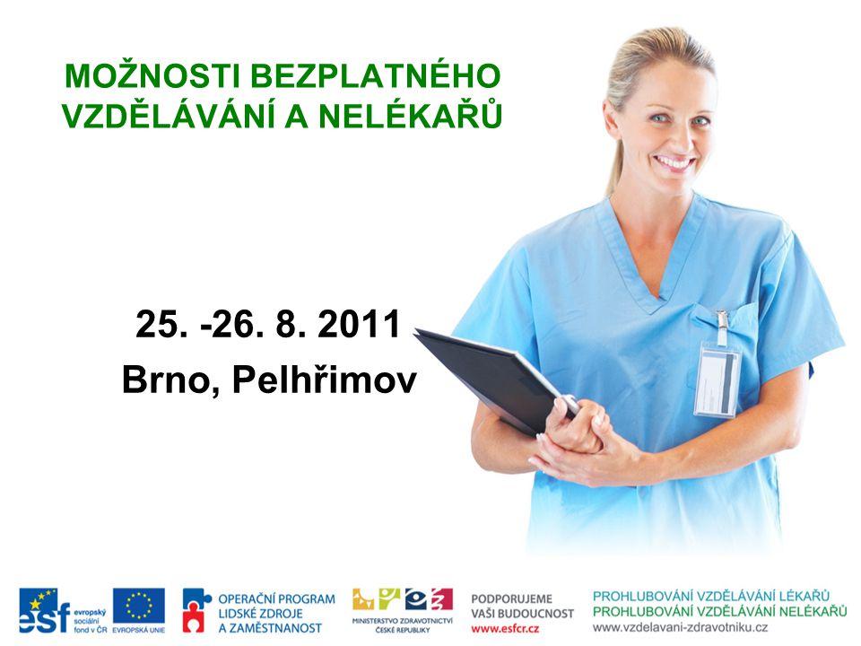 MOŽNOSTI BEZPLATNÉHO VZDĚLÁVÁNÍ A NELÉKAŘŮ 25. -26. 8. 2011 Brno, Pelhřimov