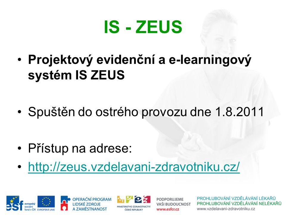 IS - ZEUS Projektový evidenční a e-learningový systém IS ZEUS Spuštěn do ostrého provozu dne 1.8.2011 Přístup na adrese: http://zeus.vzdelavani-zdravo
