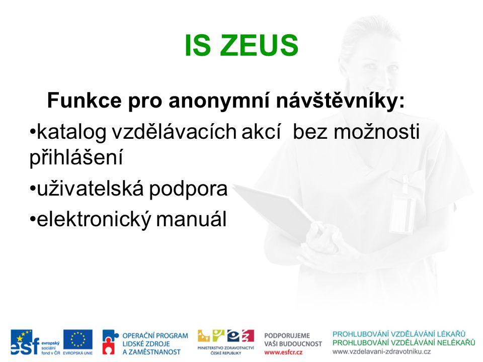 IS ZEUS Funkce pro anonymní návštěvníky: katalog vzdělávacích akcí bez možnosti přihlášení uživatelská podpora elektronický manuál