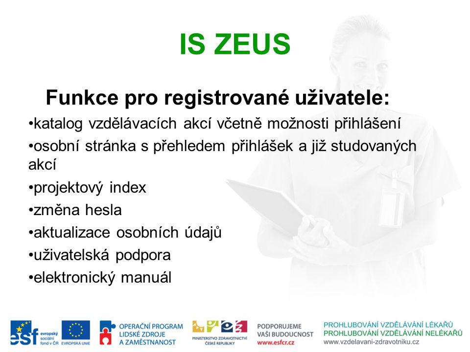 IS ZEUS Funkce pro registrované uživatele: katalog vzdělávacích akcí včetně možnosti přihlášení osobní stránka s přehledem přihlášek a již studovaných