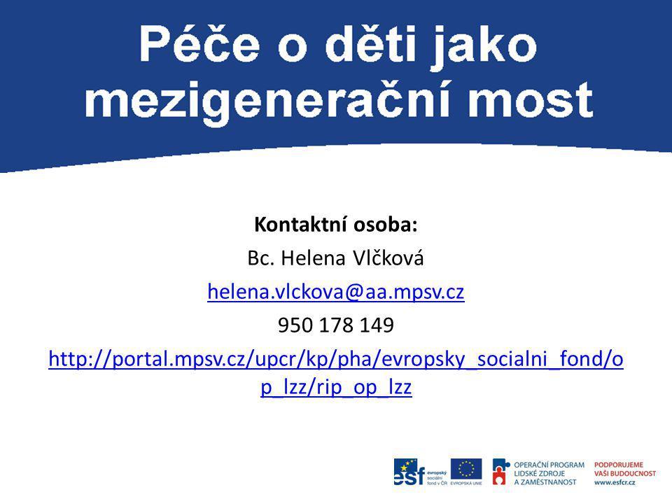 Kontaktní osoba: Bc. Helena Vlčková helena.vlckova@aa.mpsv.cz 950 178 149 http://portal.mpsv.cz/upcr/kp/pha/evropsky_socialni_fond/o p_lzz/rip_op_lzz