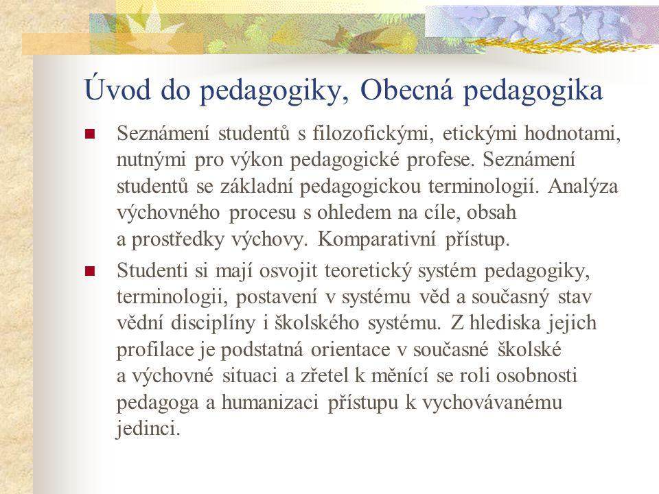 Úvod do pedagogiky, Obecná pedagogika Seznámení studentů s filozofickými, etickými hodnotami, nutnými pro výkon pedagogické profese.