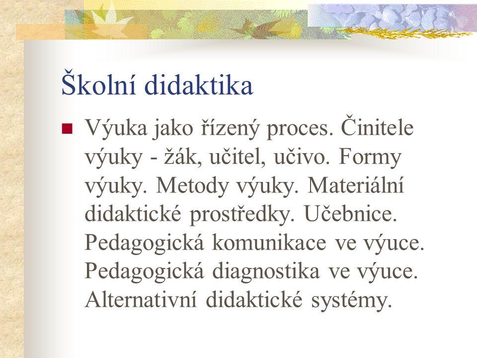 Školní didaktika Výuka jako řízený proces. Činitele výuky - žák, učitel, učivo.