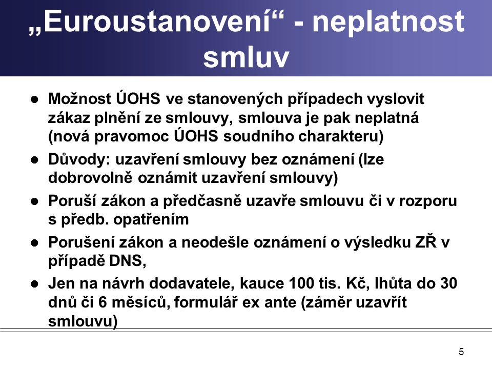 """""""Euroustanovení"""" - neplatnost smluv Možnost ÚOHS ve stanovených případech vyslovit zákaz plnění ze smlouvy, smlouva je pak neplatná (nová pravomoc ÚOH"""
