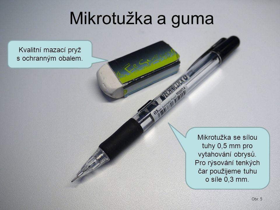 Mikrotužka a guma Mikrotužka se sílou tuhy 0,5 mm pro vytahování obrysů. Pro rýsování tenkých čar použijeme tuhu o síle 0,3 mm. Kvalitní mazací pryž s