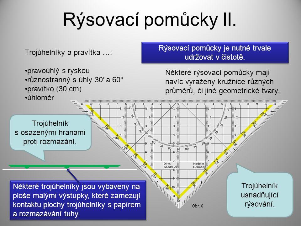 Rýsovací pomůcky II. Trojúhelníky a pravítka …: pravoúhlý s ryskou různostranný s úhly 30°a 60° pravítko (30 cm) úhloměr Některé rýsovací pomůcky mají