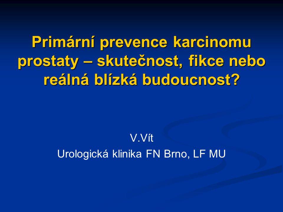 Primární prevence karcinomu prostaty – skutečnost, fikce nebo reálná blízká budoucnost? V.Vít Urologická klinika FN Brno, LF MU