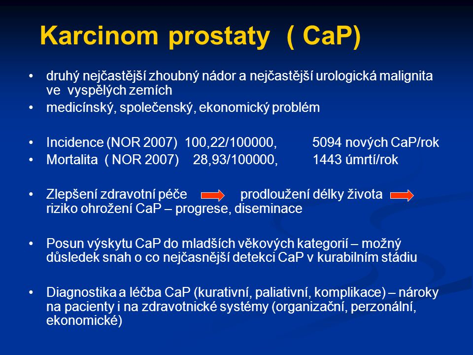 Karcinom prostaty ( CaP) druhý nejčastější zhoubný nádor a nejčastější urologická malignita ve vyspělých zemích medicínský, společenský, ekonomický pr
