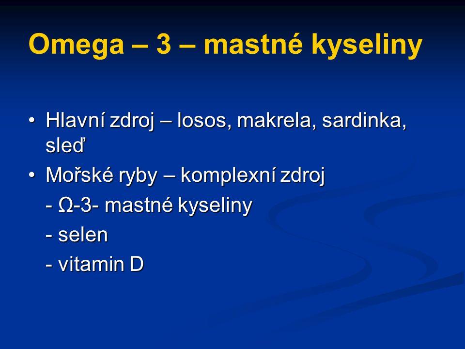 Omega – 3 – mastné kyseliny Hlavní zdroj – losos, makrela, sardinka, sleďHlavní zdroj – losos, makrela, sardinka, sleď Mořské ryby – komplexní zdrojMo