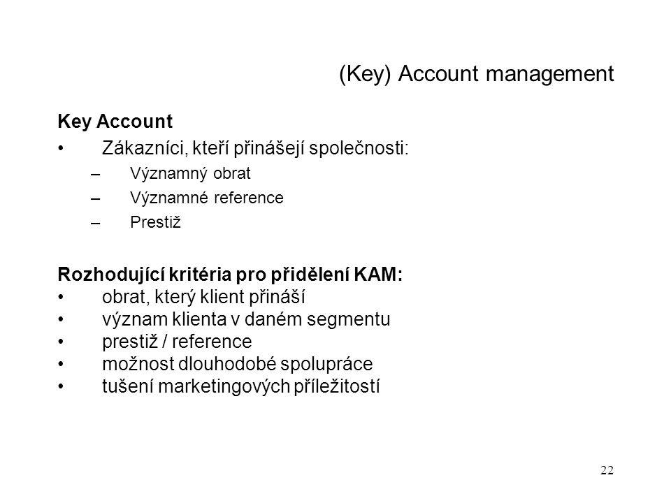 22 (Key) Account management Key Account Zákazníci, kteří přinášejí společnosti: –Významný obrat –Významné reference –Prestiž Rozhodující kritéria pro