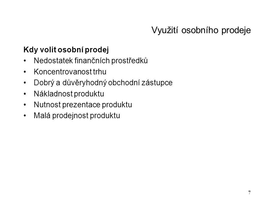 8 Možnosti osobního prodeje Typy obchodních zástupců Podomní prodavači Prodej z vozu Regáloví prodavači (rack-jobbers) Propagátoři prodeje (merchandisers) Obchodní zástupce značky Zástupci velkoprodeje Propagandisté Manažer pro významné zákazníky