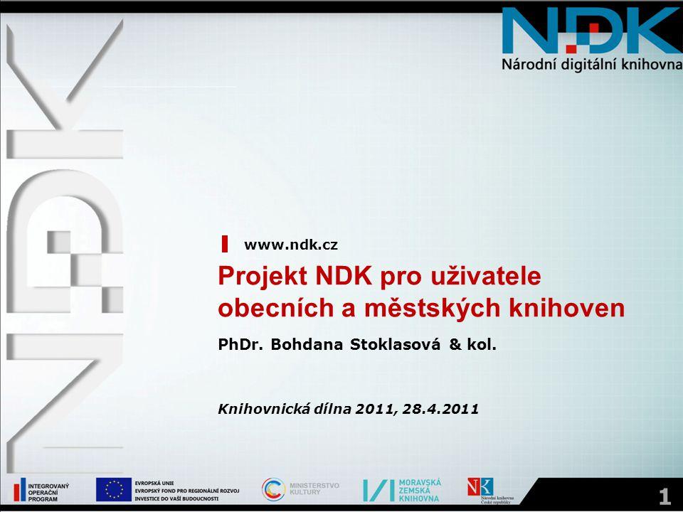 1 Projekt NDK pro uživatele obecních a městských knihoven www.ndk.cz PhDr. Bohdana Stoklasová & kol. Knihovnická dílna 2011, 28.4.2011
