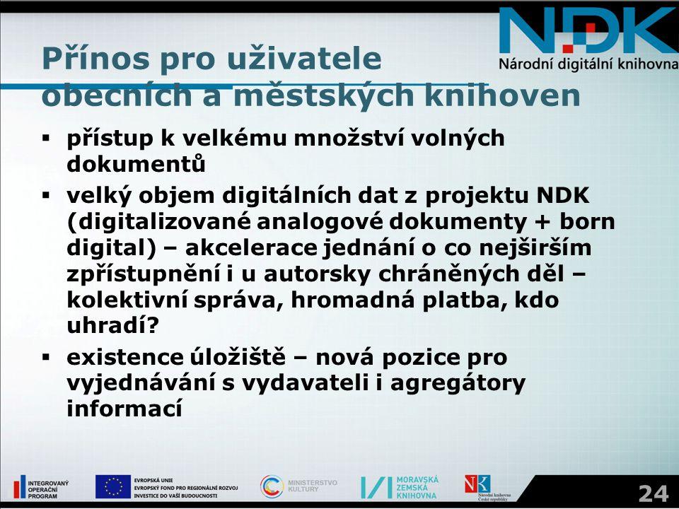 Přínos pro uživatele obecních a městských knihoven  přístup k velkému množství volných dokumentů  velký objem digitálních dat z projektu NDK (digita
