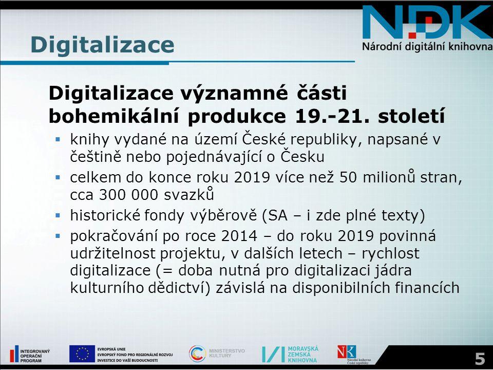Digitalizace Digitalizace významné části bohemikální produkce 19.-21. století  knihy vydané na území České republiky, napsané v češtině nebo pojednáv
