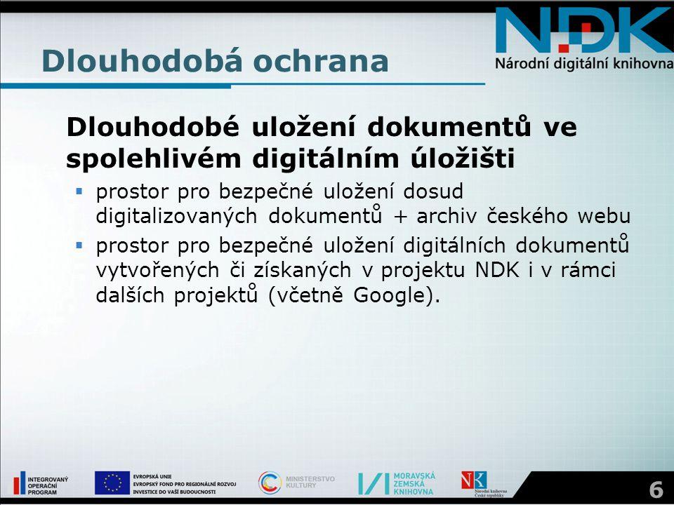 Dlouhodobá ochrana Dlouhodobé uložení dokumentů ve spolehlivém digitálním úložišti  prostor pro bezpečné uložení dosud digitalizovaných dokumentů + a