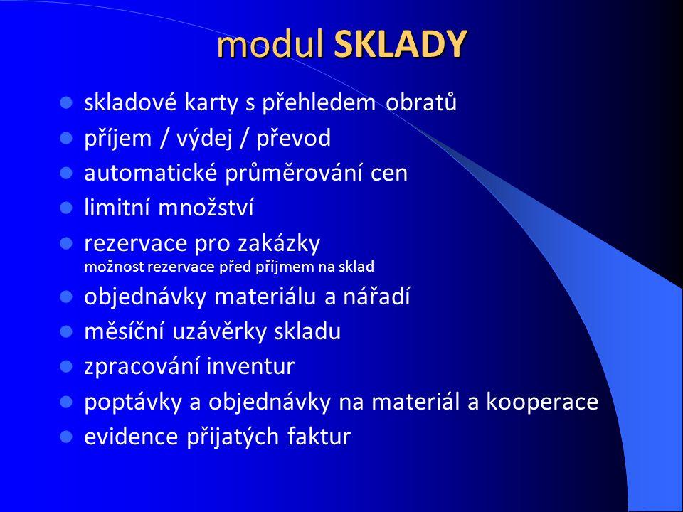 modul SKLADY skladové karty s přehledem obratů příjem / výdej / převod automatické průměrování cen limitní množství rezervace pro zakázky možnost reze