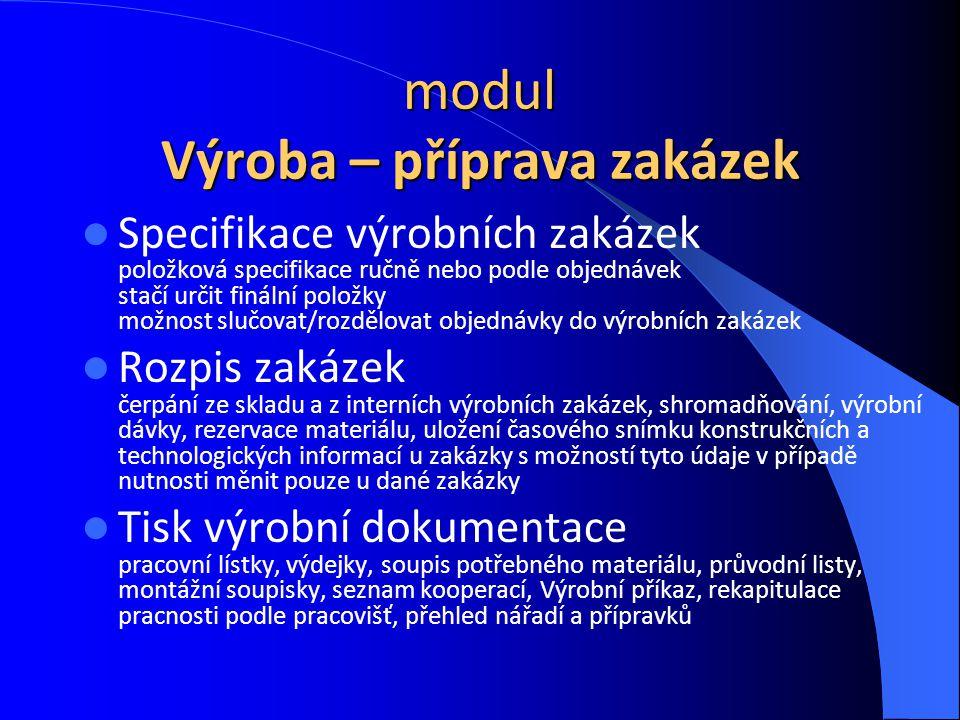 modul Výroba – příprava zakázek Specifikace výrobních zakázek položková specifikace ručně nebo podle objednávek stačí určit finální položky možnost sl
