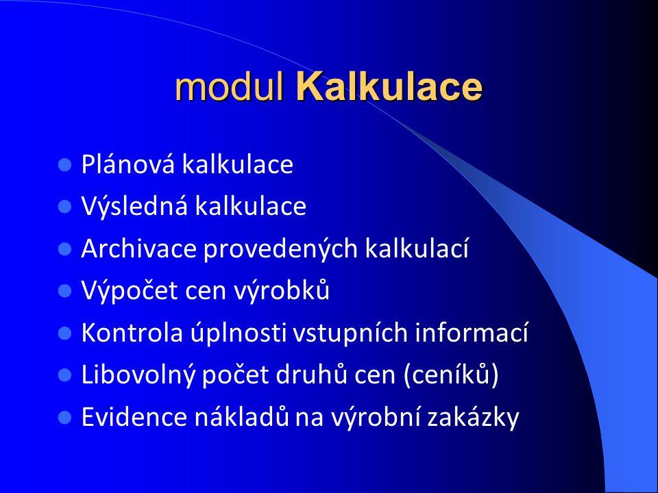 modul Kalkulace Plánová kalkulace Výsledná kalkulace Archivace provedených kalkulací Výpočet cen výrobků Kontrola úplnosti vstupních informací Libovol