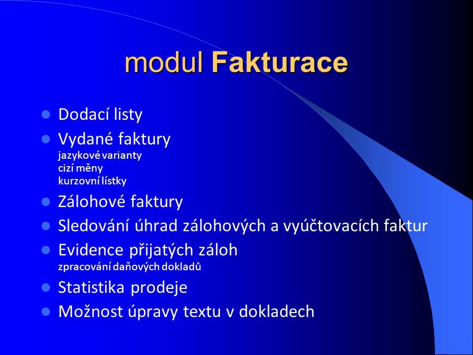 modul Fakturace Dodací listy Vydané faktury jazykové varianty cizí měny kurzovní lístky Zálohové faktury Sledování úhrad zálohových a vyúčtovacích fak