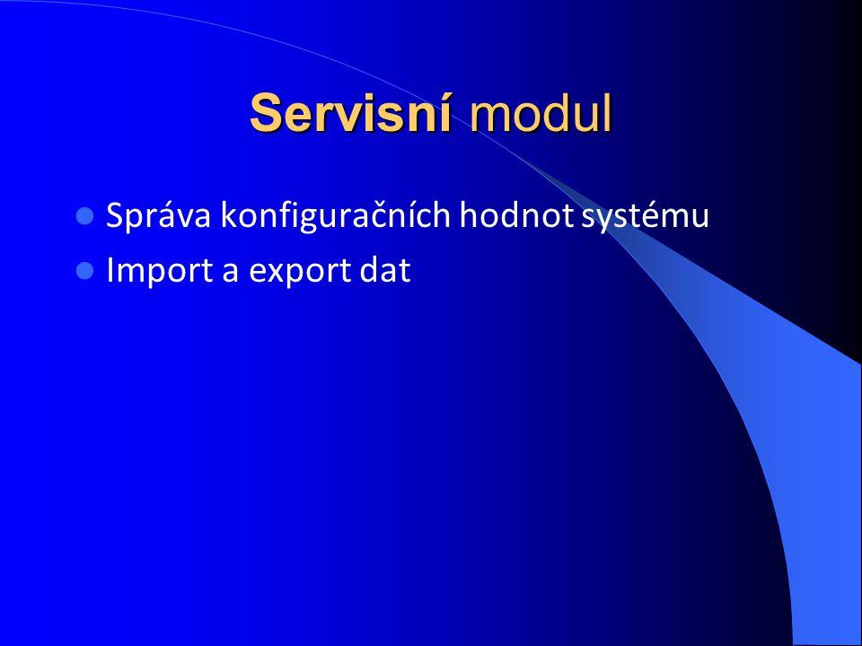 Servisní modul Správa konfiguračních hodnot systému Import a export dat