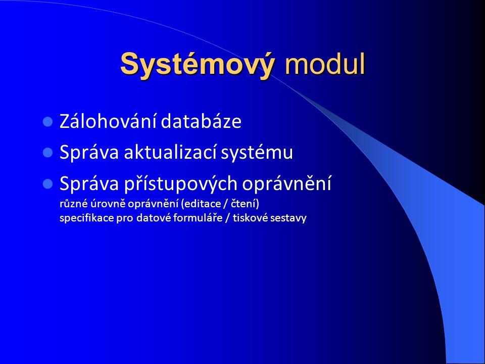 Systémový modul Zálohování databáze Správa aktualizací systému Správa přístupových oprávnění různé úrovně oprávnění (editace / čtení) specifikace pro