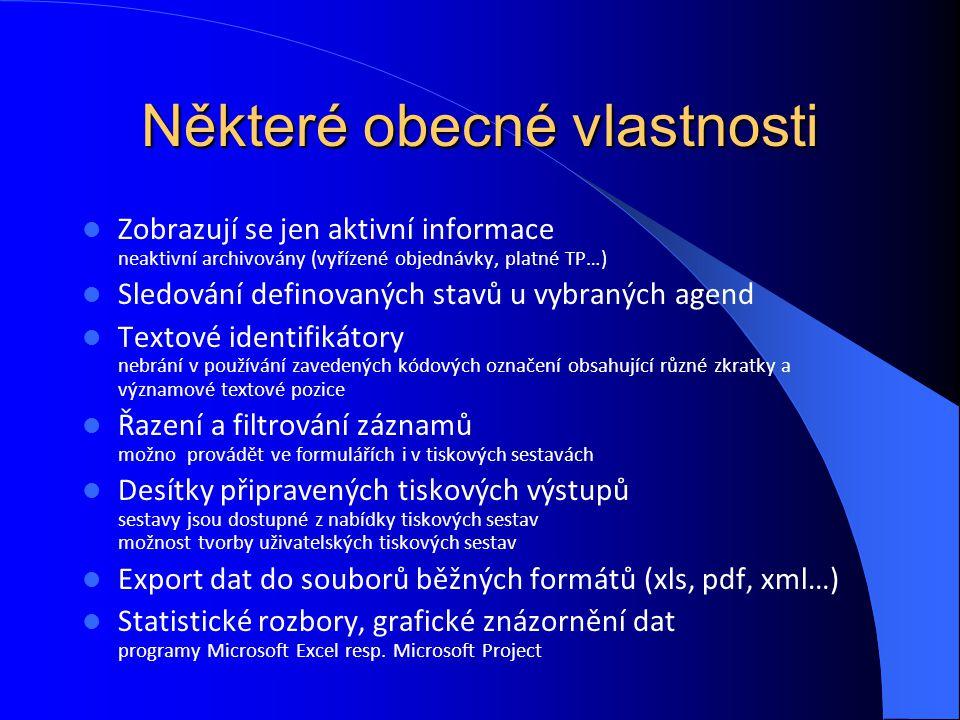 Některé obecné vlastnosti Zobrazují se jen aktivní informace neaktivní archivovány (vyřízené objednávky, platné TP…) Sledování definovaných stavů u vy