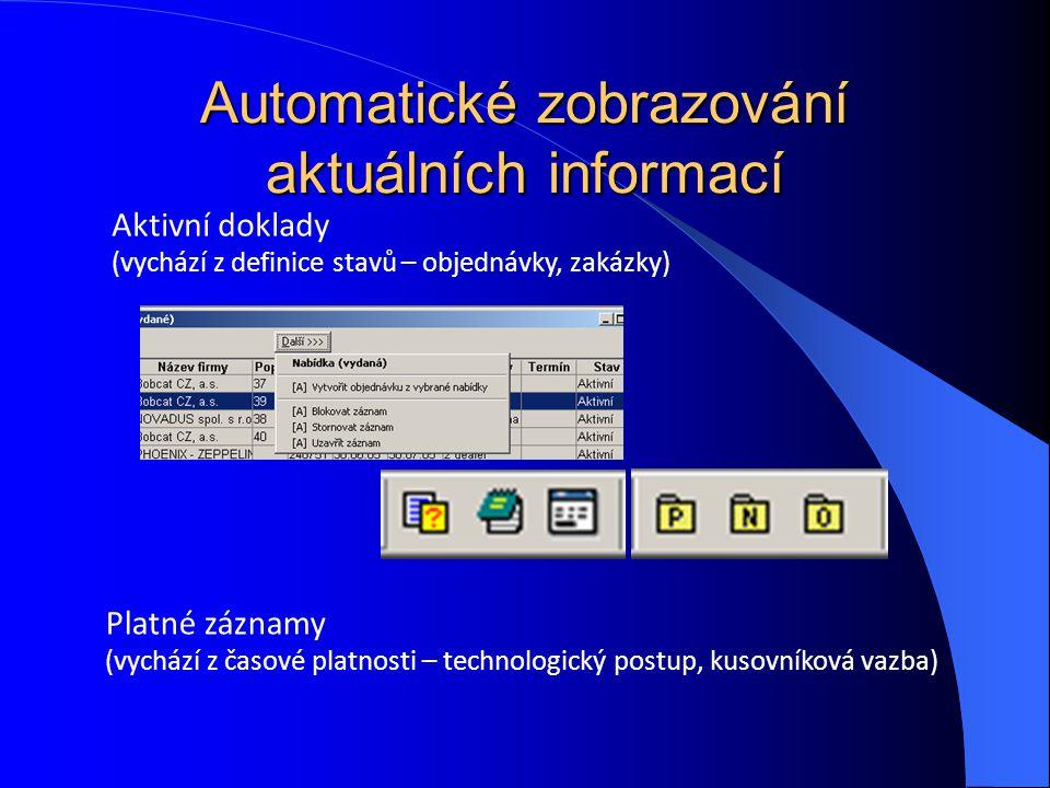 Automatické zobrazování aktuálních informací Aktivní doklady (vychází z definice stavů – objednávky, zakázky) Platné záznamy (vychází z časové platnos
