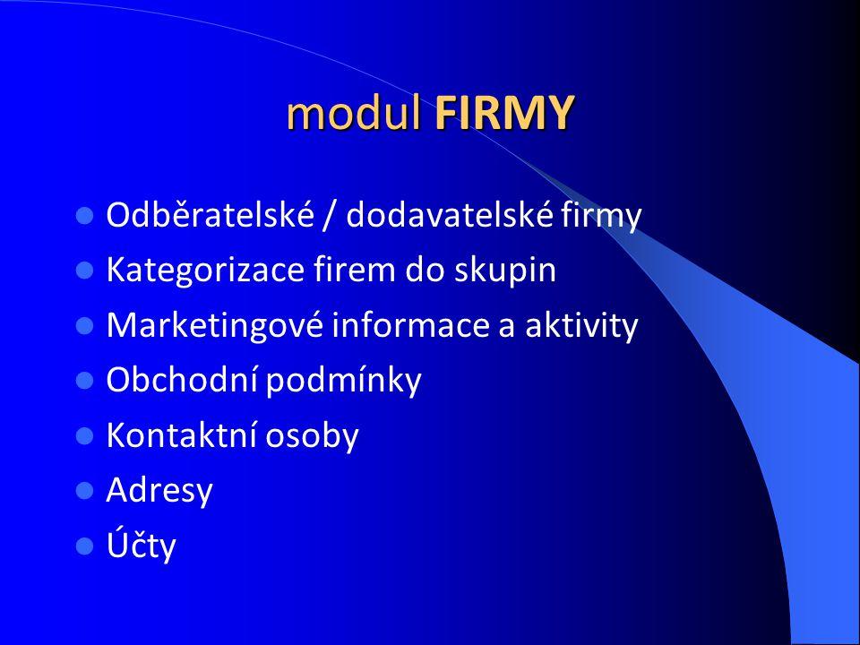 modul FIRMY Odběratelské / dodavatelské firmy Kategorizace firem do skupin Marketingové informace a aktivity Obchodní podmínky Kontaktní osoby Adresy