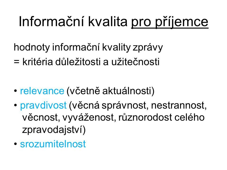 Informační kvalita pro příjemce hodnoty informační kvality zprávy = kritéria důležitosti a užitečnosti relevance (včetně aktuálnosti) pravdivost (věcná správnost, nestrannost, věcnost, vyváženost, různorodost celého zpravodajství) srozumitelnost