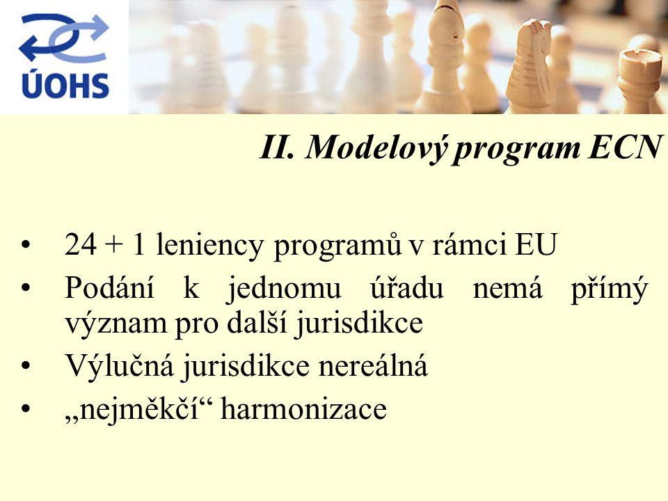 II. Modelový program ECN 24 + 1 leniency programů v rámci EU Podání k jednomu úřadu nemá přímý význam pro další jurisdikce Výlučná jurisdikce nereálná