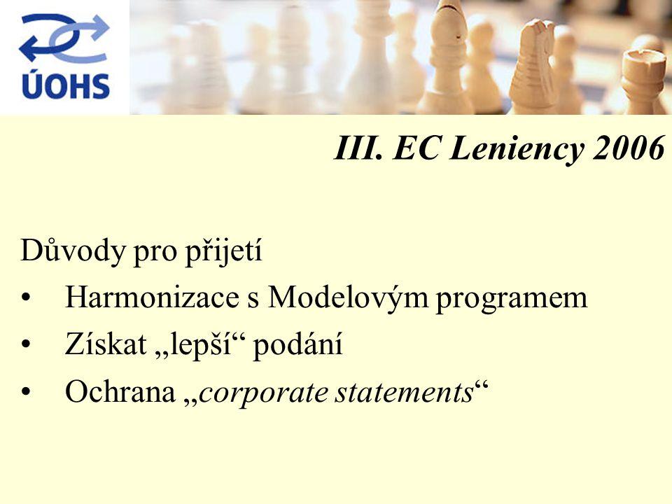 """III. EC Leniency 2006 Důvody pro přijetí Harmonizace s Modelovým programem Získat """"lepší"""" podání Ochrana """"corporate statements"""""""
