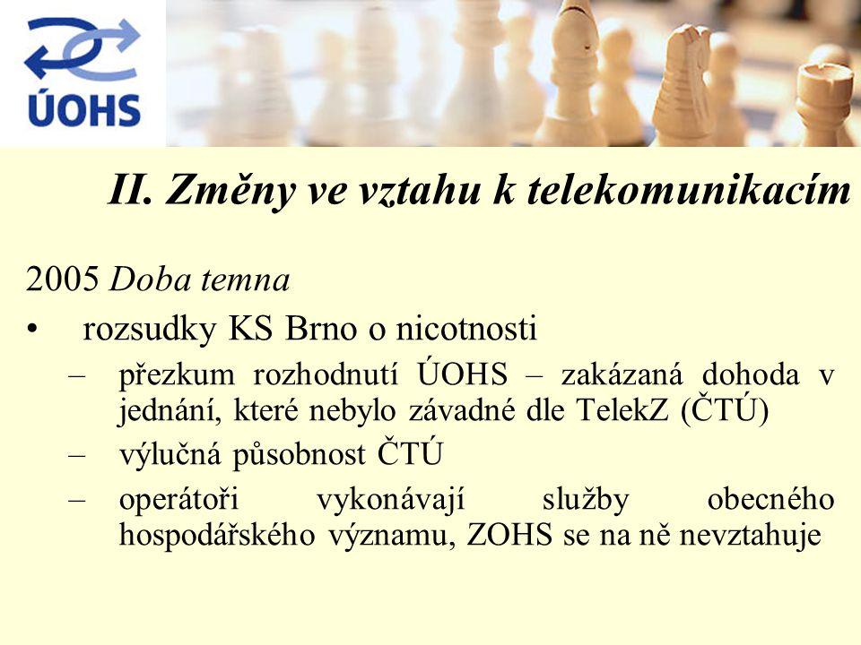 II. Změny ve vztahu k telekomunikacím 2005 Doba temna rozsudky KS Brno o nicotnosti –přezkum rozhodnutí ÚOHS – zakázaná dohoda v jednání, které nebylo