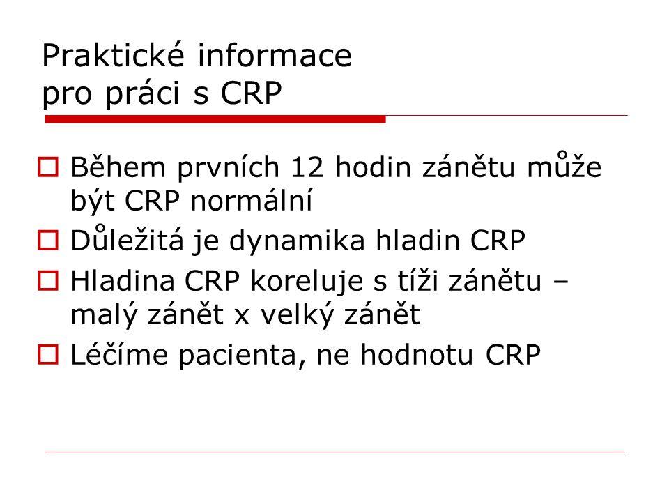 Praktické informace pro práci s CRP  Během prvních 12 hodin zánětu může být CRP normální  Důležitá je dynamika hladin CRP  Hladina CRP koreluje s t
